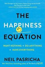 The Happiness Equation : Want Nothing + Do Anything = Have Everything by Neil...