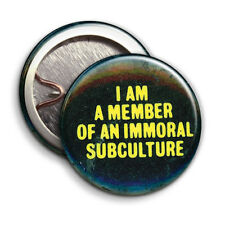 I am a member of an Immoral Subculture - Button Badge - 25mm 1 inch Grunge 90s