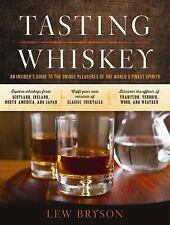 Tasting Whiskey: An Insider's Guide to the Unique Pleasures of the World's Fines
