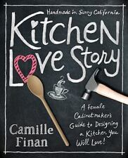 Kitchen Love Story: A Female Cabinetmakers Guide to Designing a Kitchen You Will