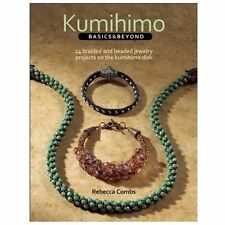 Kumihimo Basics and Beyond : 24 Braided and Beaded Jewelry Projects on the...