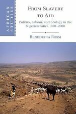 African Studies: From Slavery to Aid : Politics, Labour, and Ecology in the...