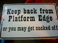 KEEP BACK FROM THE PLATFORM RAILROAD / TRAIN ALUMINUM SIGN - BRAND NEW!!!