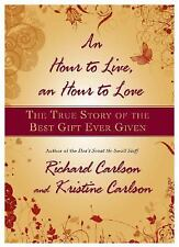 An Hour to Live, an Hour to Love : The True Story of the Best Gift Ever Given...
