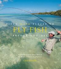 Fifty More Places to Fly Fish Before You Die: Fly-fishing Experts Share More of