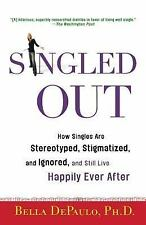 Singled Out: How Singles Are Stereotyped, Stigmatized, and Ignored, and Still Li