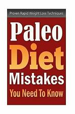 Paleo Diet Mistakes You Need to Know : Proven Rapid Weight Loss Techniques by...