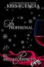 La Profesional: El Regalo Perfecto : La Profesional by Kris Buendia (2015,...