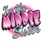****I'M THE MIDDLE SISTER****FABRIC/T-SHIRT IRON ON TRANSFER