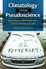 Climatology versus Pseudoscience: Exposing the Failed Predictions of Global Warm
