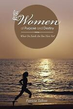 Women of Purpose and Destiny : What on Earth Are You Here For! by Patricia...