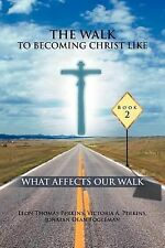 The Walk to Becoming Christ Like : What Affects Our Walk by Leon Thomas...