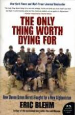 The Only Thing Worth Dying For: How Eleven Green Berets Fought for a New Afgha..