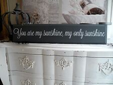 You are my Sunshine shabby chic Holzschild Schild Schrift Spruch grau 1244