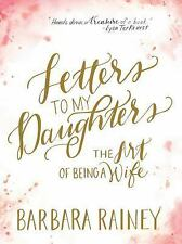 Letters to My Daughters: The Art of Being a Wife by Barbara Rainey Hardcover