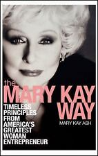 The Mary Kay Way : Timeless Principles from America's Greatest Woman...