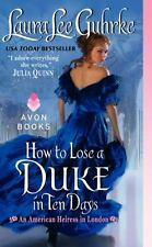 How to Lose a Duke in Ten Days : An American Heiress in London by Laura Lee...