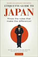Etiquette Guide to Japan : Know the Rules That Make the Difference! by Boye...