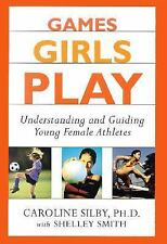 Games Girls Play: Understanding and Guiding Young Female Athletes Silby Ph.D.,