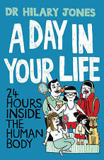 Jones, Dr Hilary A Day in Your Life: 24 Hours Inside the Human Body Very Good Bo