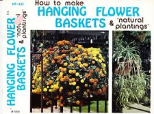 Gick How to Make HANGING FLOWER BASKETS & Natural Plantings 1975 Paperback HP241