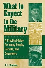 What to Expect in the Military : A Practical Guide for Young People, Parents,...