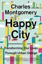 Happy City: Transforming Our Lives Through Urban Design by Charles Montgomery...
