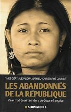 GUYANE / LES ABANDONNES DE LA REPUBLIQUE : VIE ET MORT DES AMERINDIENS DE GUYANE