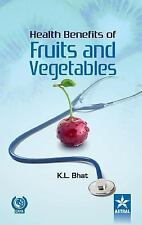 Health Benifits of Fruits and Vegetables by K. L. Bhat (2014, Hardcover)