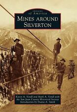 Images of America: Mines Around Silverton by San Juan County Historical...