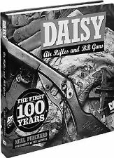 Daisy Air Rifles and BB Guns : 100 Years of America's Favorite by Neal...