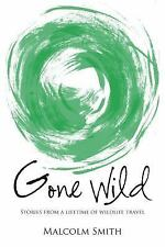 Gone Wild : Stories from a Lifetime of Wildlife Travel by Malcolm Smith...