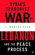 Syria's Terrorist War on Lebanon and the Peace Process by Marius K. Deeb and...
