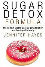 Sugar Detox Formula: the Perfect Diet to Beat Sugar Addiction and Cravings...
