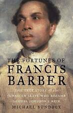 The Fortunes of Francis Barber: The True Story of the Jamaican Slave Who...