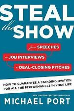 Steal the Show: From Speeches to Job Interviews to Deal-Closing Pitches, How to