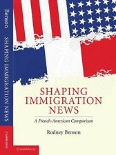 Shaping Immigration News: A French-American Comparison by Benson, Rodney