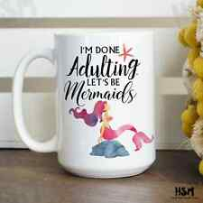 I'm Done Adulting. Let's Be Mermaids 15oz Coffee Mug