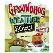 Groundhog Weather School : Fun Facts about Weather and Groundhogs by Joan...