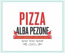 Pizza : Recipes from Naple's Finest Pizza Chefs by Alba Pezone (2014, Hardcover)