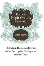 French Pulpit Oratory, 1598-1650 : A Study in Themes and Styles, with a...
