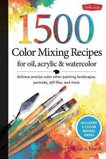 Color Mixing Recipes: 1,500 Color Mixing Recipes for Oil, Acrylic and...