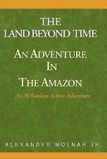 The Land Beyond Time Adventure in the Amazon : An Al Ranlom Action Adventure...