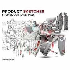 Product Sketches : From Rough to Refined by Andres Parada (2013, Paperback)