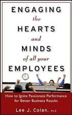 Engaging the Hearts and Minds of All Your Employees: How to Ignite Passionate...