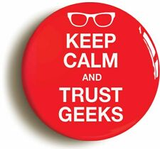 KEEP CALM AND TRUST GEEKS FUNNY BADGE BUTTON PIN (1inch/25mm) GEEK CHIC JOKE