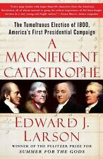 A Magnificent Catastrophe: The Tumultuous Election of 1800, America's First Pre