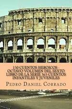 150 Cuentos Heroicos - Octavo Volumen : 365 Cuentos Infantiles y Juveniles by...