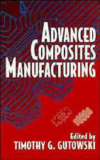 Advanced Composites Manufacturing, Timothy G. Gutowski