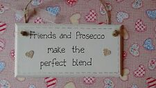 HANDMADE SHABBY CHIC FRIENDS AND PROSECCO PERFECT BLEND SIGN PLAQUE, IDEAL GIFT